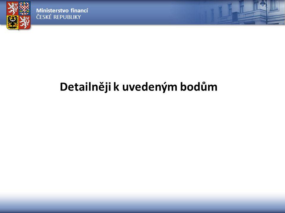 Ministerstvo financí ČESKÉ REPUBLIKY Detailněji k uvedeným bodům