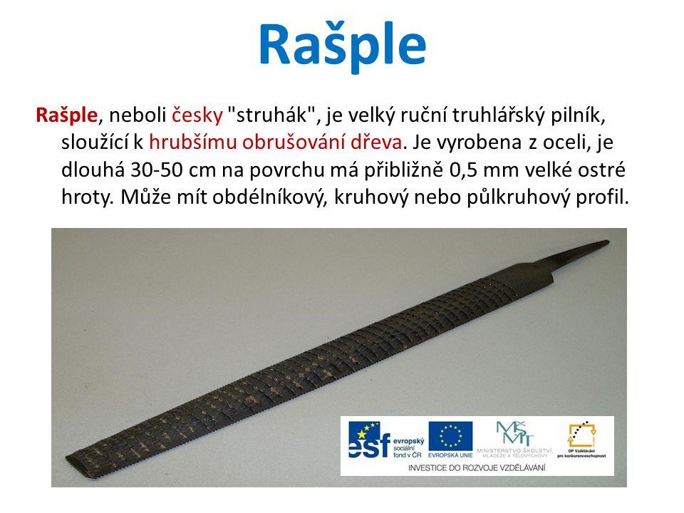 Rašple Rašple, neboli česky struhák , je velký ruční truhlářský pilník, sloužící k hrubšímu obrušování dřeva.