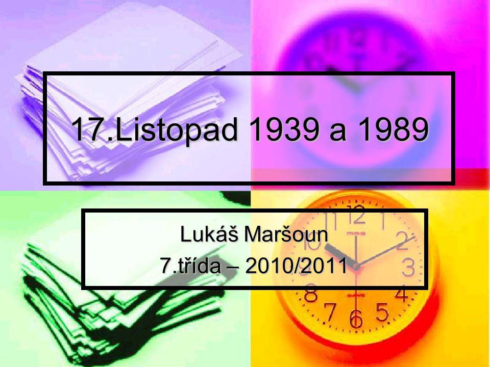 17.Listopad 1939 a 1989 Lukáš Maršoun 7.třída – 2010/2011