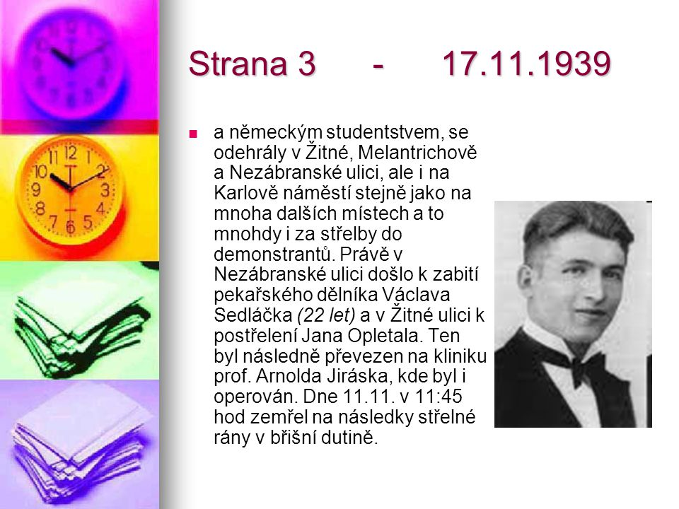 Strana 3 - 17.11.1939 a německým studentstvem, se odehrály v Žitné, Melantrichově a Nezábranské ulici, ale i na Karlově náměstí stejně jako na mnoha d
