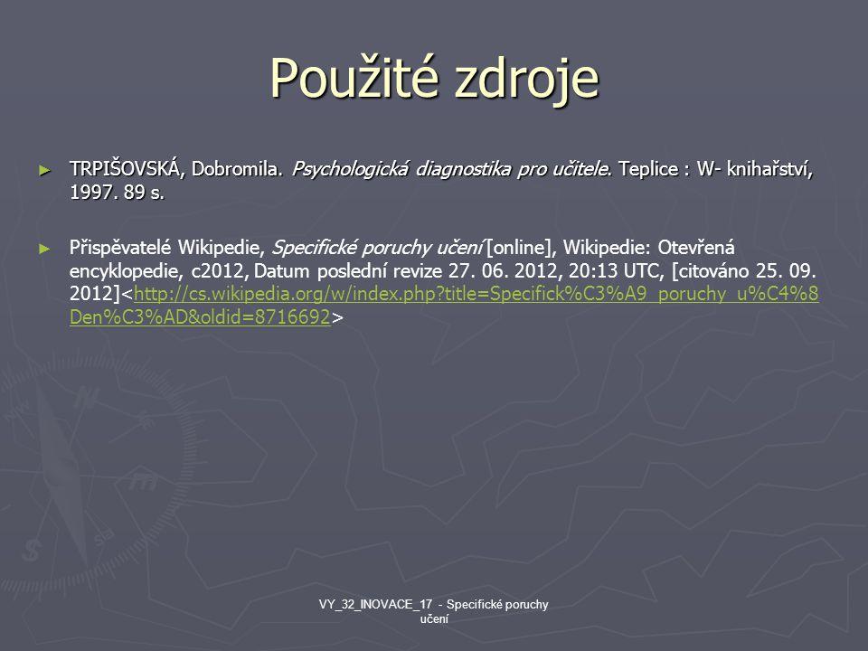 Použité zdroje ► TRPIŠOVSKÁ, Dobromila. Psychologická diagnostika pro učitele. Teplice : W- knihařství, 1997. 89 s. ► ► Přispěvatelé Wikipedie, Specif