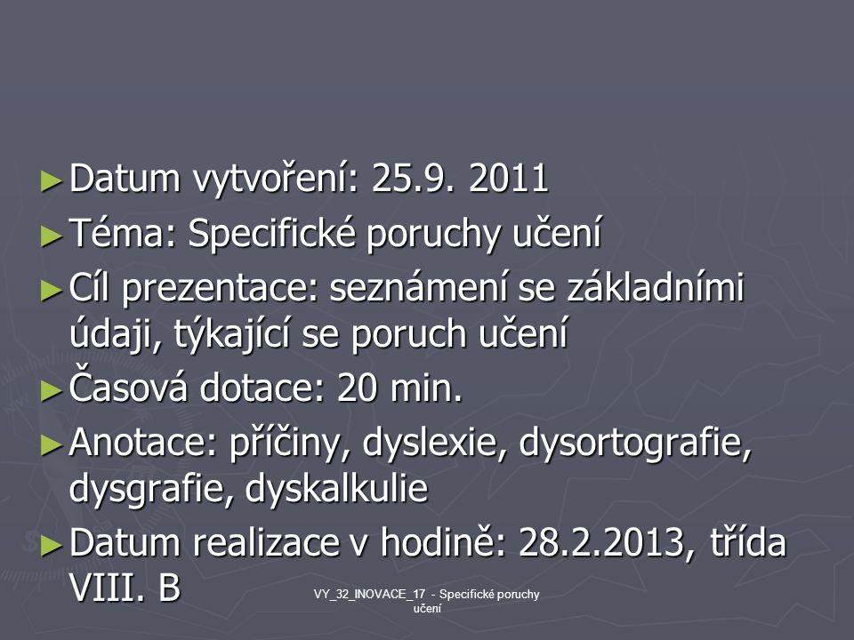 ► Datum vytvoření: 25.9. 2011 ► Téma: Specifické poruchy učení ► Cíl prezentace: seznámení se základními údaji, týkající se poruch učení ► Časová dota