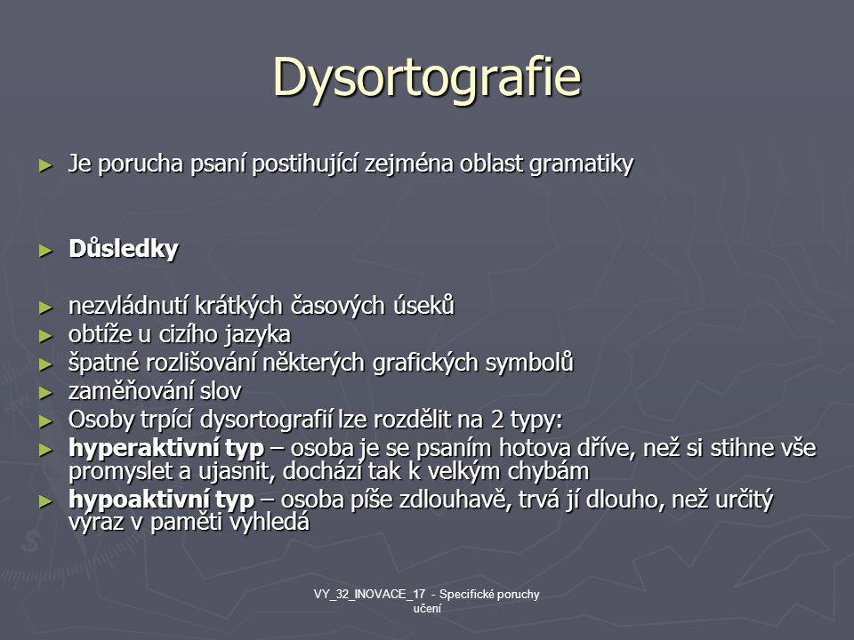 Dysortografie ► Je porucha psaní postihující zejména oblast gramatiky ► Důsledky ► nezvládnutí krátkých časových úseků ► obtíže u cizího jazyka ► špat