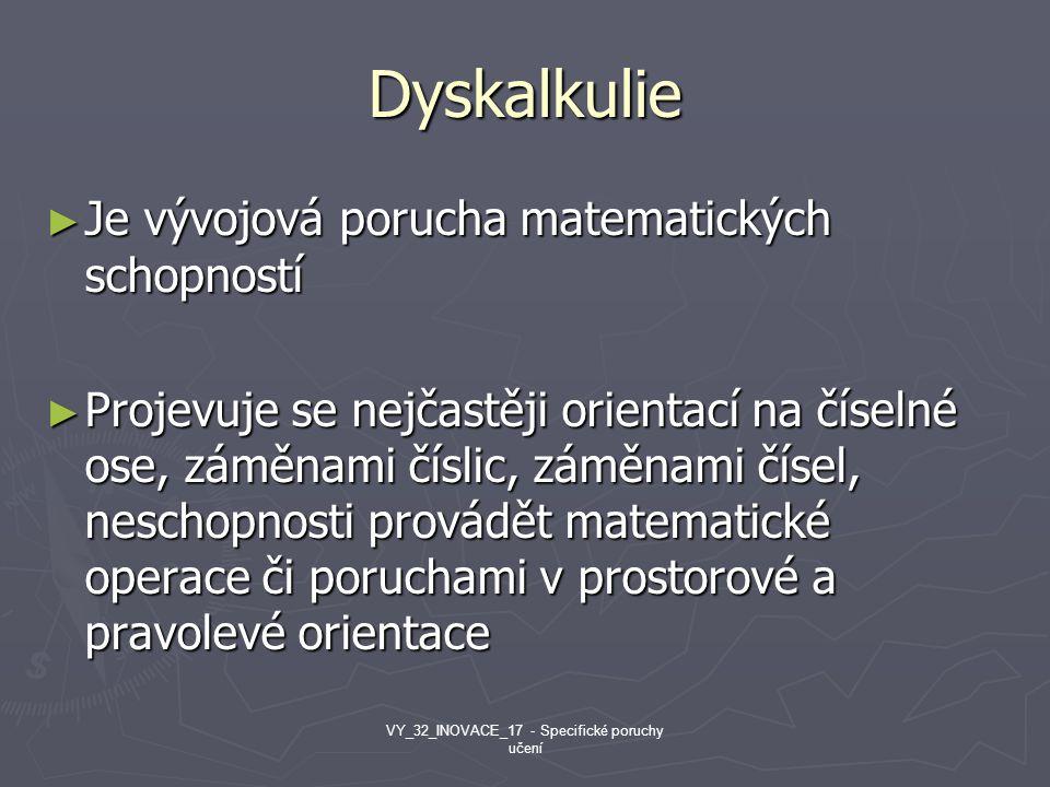Dyskalkulie ► Je vývojová porucha matematických schopností ► Projevuje se nejčastěji orientací na číselné ose, záměnami číslic, záměnami čísel, nescho