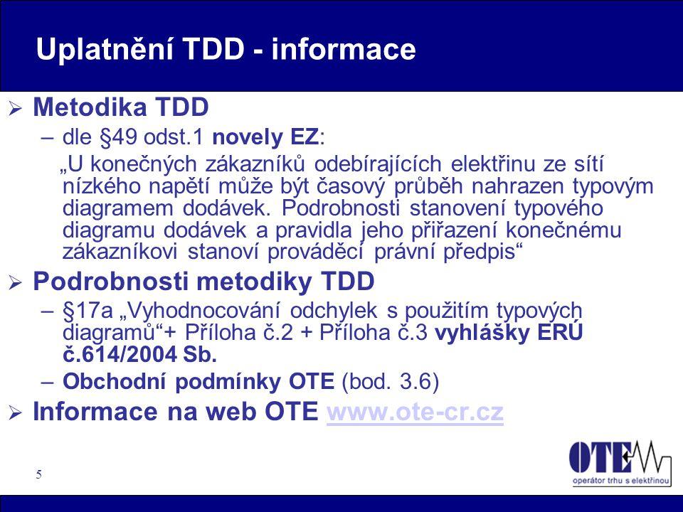 """5 Uplatnění TDD - informace  Metodika TDD –dle §49 odst.1 novely EZ: """"U konečných zákazníků odebírajících elektřinu ze sítí nízkého napětí může být časový průběh nahrazen typovým diagramem dodávek."""