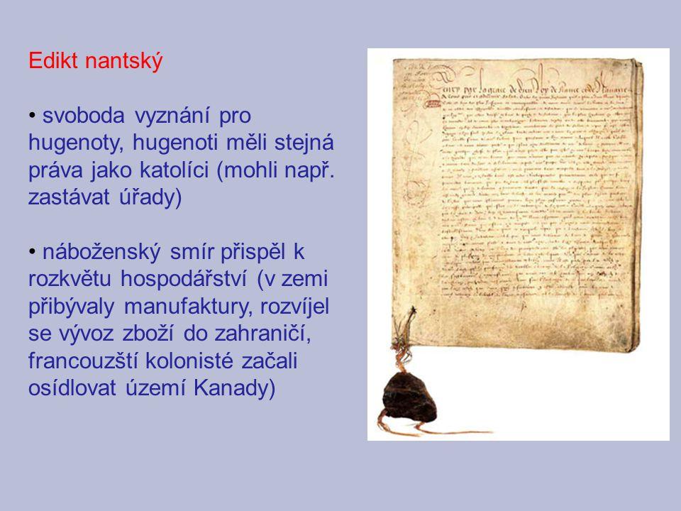 Edikt nantský svoboda vyznání pro hugenoty, hugenoti měli stejná práva jako katolíci (mohli např. zastávat úřady) náboženský smír přispěl k rozkvětu h