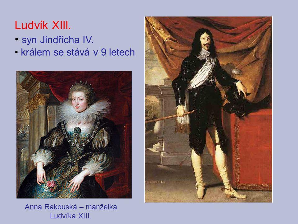 Ludvík XIII. syn Jindřicha IV. králem se stává v 9 letech Anna Rakouská – manželka Ludvíka XIII.
