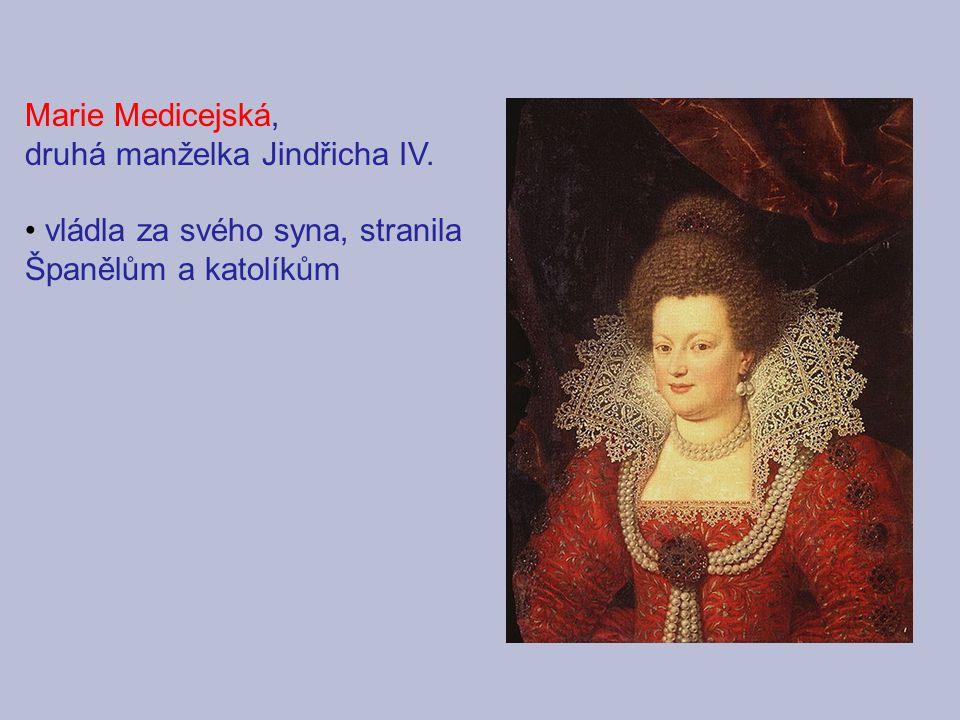 Marie Medicejská, druhá manželka Jindřicha IV. vládla za svého syna, stranila Španělům a katolíkům