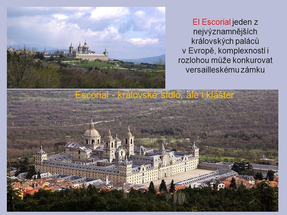 Escorial - královské sídlo, ale i klášter El Escorial jeden z nejvýznamnějších královských paláců v Evropě, komplexností i rozlohou může konkurovat ve