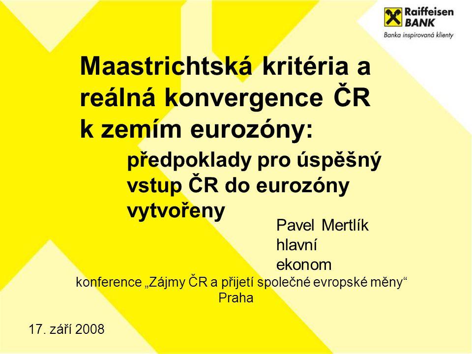 17. září 2008 Maastrichtská kritéria a reálná konvergence ČR k zemím eurozóny: předpoklady pro úspěšný vstup ČR do eurozóny vytvořeny Pavel Mertlík hl