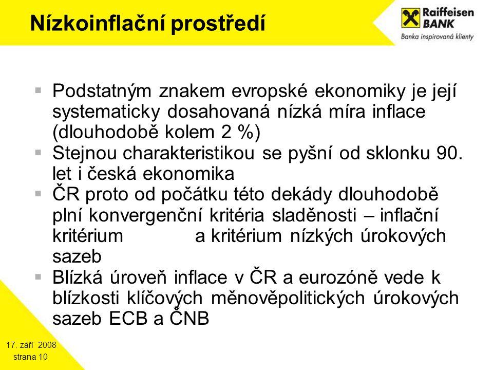 17. září 2008 strana 10 Nízkoinflační prostředí  Podstatným znakem evropské ekonomiky je její systematicky dosahovaná nízká míra inflace (dlouhodobě