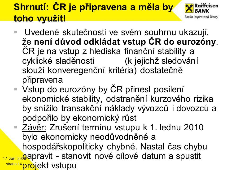 17. září 2008 strana 14 Shrnutí: ČR je připravena a měla by toho využít!  Uvedené skutečnosti ve svém souhrnu ukazují, že není důvod odkládat vstup Č