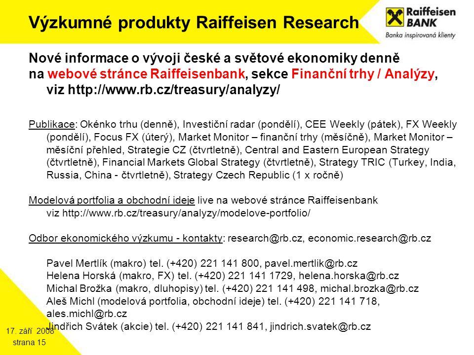 17. září 2008 strana 15 Výzkumné produkty Raiffeisen Research Nové informace o vývoji české a světové ekonomiky denně na webové stránce Raiffeisenbank