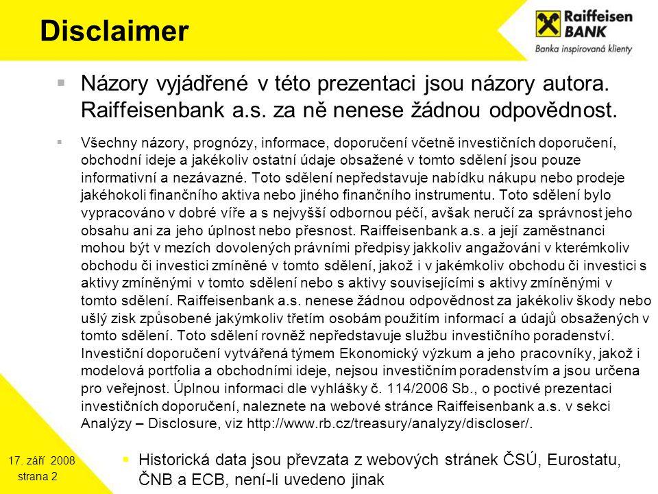 17. září 2008 strana 2 Disclaimer  Názory vyjádřené v této prezentaci jsou názory autora. Raiffeisenbank a.s. za ně nenese žádnou odpovědnost.  Všec