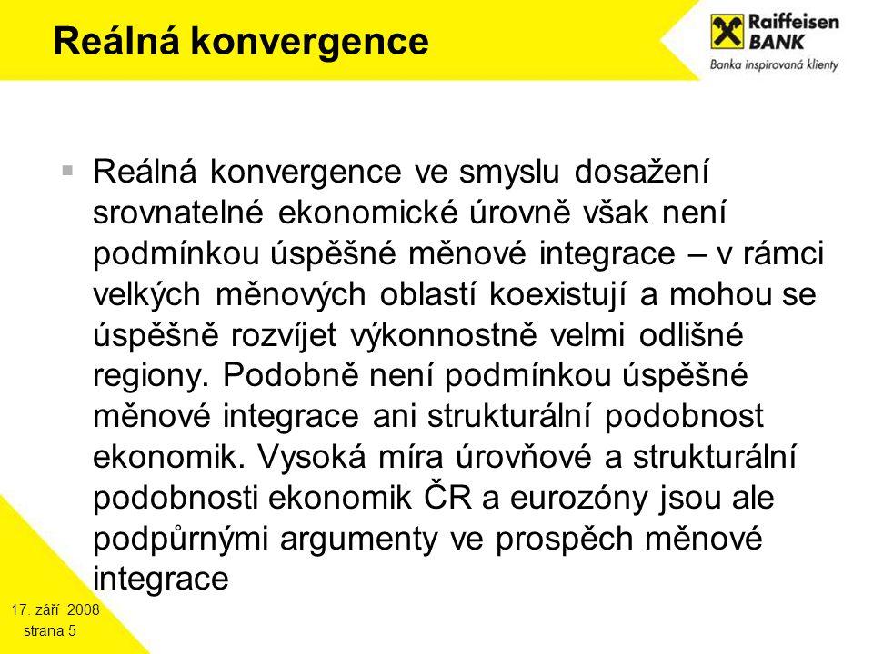 17. září 2008 strana 5 Reálná konvergence  Reálná konvergence ve smyslu dosažení srovnatelné ekonomické úrovně však není podmínkou úspěšné měnové int