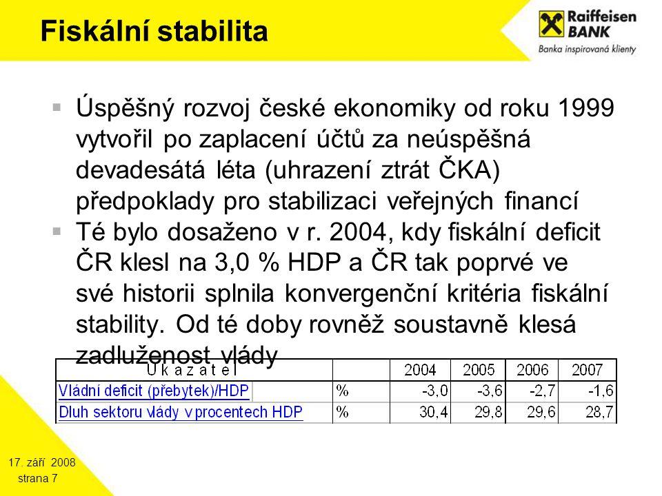 17. září 2008 strana 7 Fiskální stabilita  Úspěšný rozvoj české ekonomiky od roku 1999 vytvořil po zaplacení účtů za neúspěšná devadesátá léta (uhraz