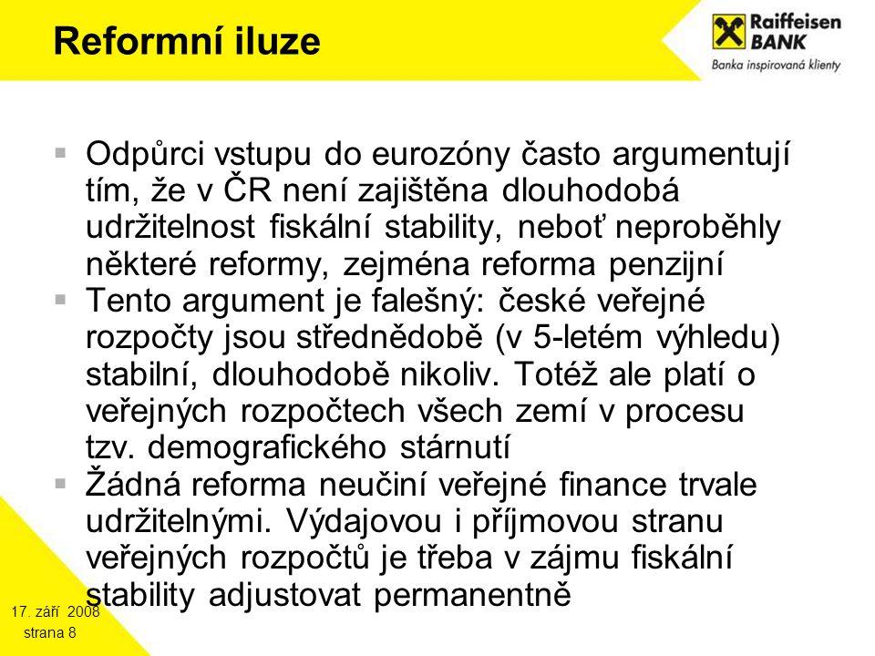 17. září 2008 strana 8 Reformní iluze  Odpůrci vstupu do eurozóny často argumentují tím, že v ČR není zajištěna dlouhodobá udržitelnost fiskální stab