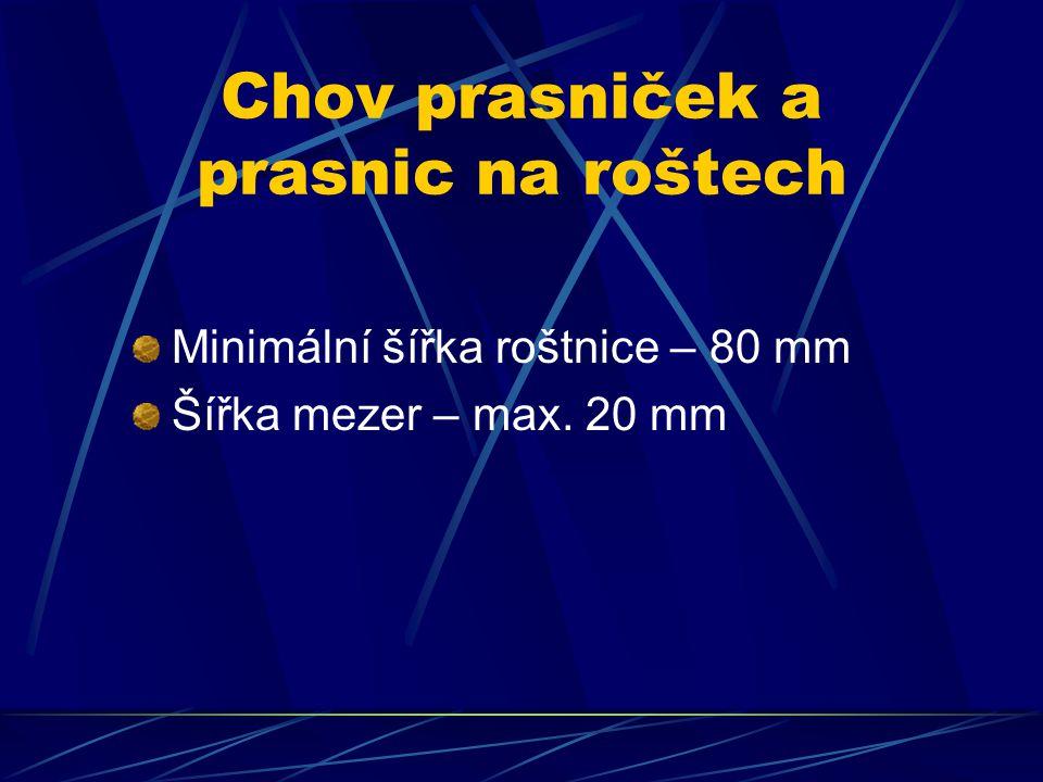 Chov prasniček a prasnic na roštech Minimální šířka roštnice – 80 mm Šířka mezer – max. 20 mm