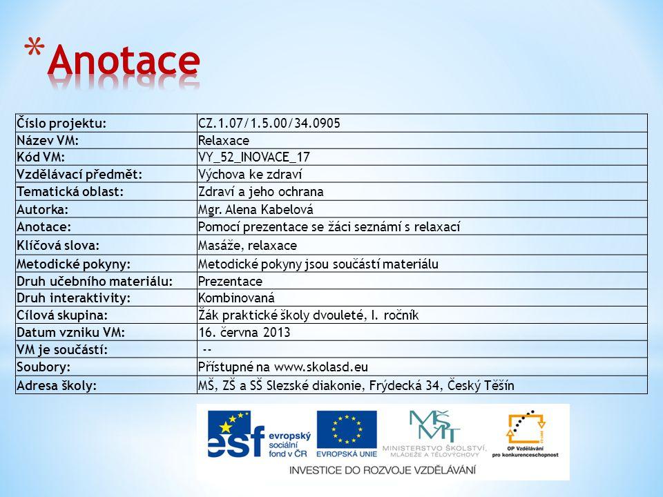Číslo projektu:CZ.1.07/1.5.00/34.0905 Název VM:Relaxace Kód VM:VY_52_INOVACE_17 Vzdělávací předmět:Výchova ke zdraví Tematická oblast:Zdraví a jeho oc