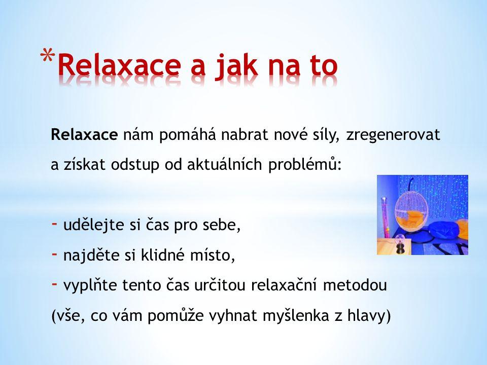 Relaxace nám pomáhá nabrat nové síly, zregenerovat a získat odstup od aktuálních problémů: - udělejte si čas pro sebe, - najděte si klidné místo, - vy