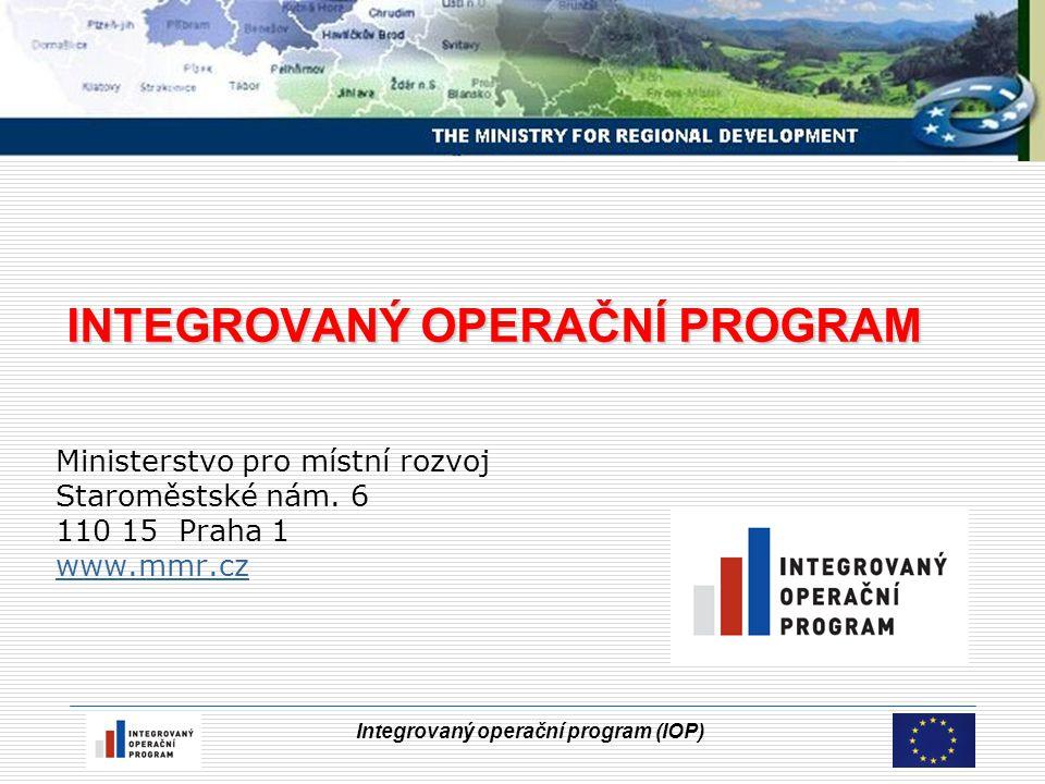 Integrovaný operační program (IOP) Úvod IOP  Operačním program realizovaný pro cíl 1 – Konvergence  Charakterizován jako tématický OP  Koncipován jako program komplexních intervencí národního rozměru pro řešení společných problémů na území České republiky  Navazuje na principy Lisabonské strategie  Zpracován na základě principu partnerství  Opřen o nařízení o ERDF a obsažen v NSRR  Řídícím orgánem IOP je Ministerstvo pro místní rozvoj  Schválen vládou dne 5.3.2007 usnesením č.