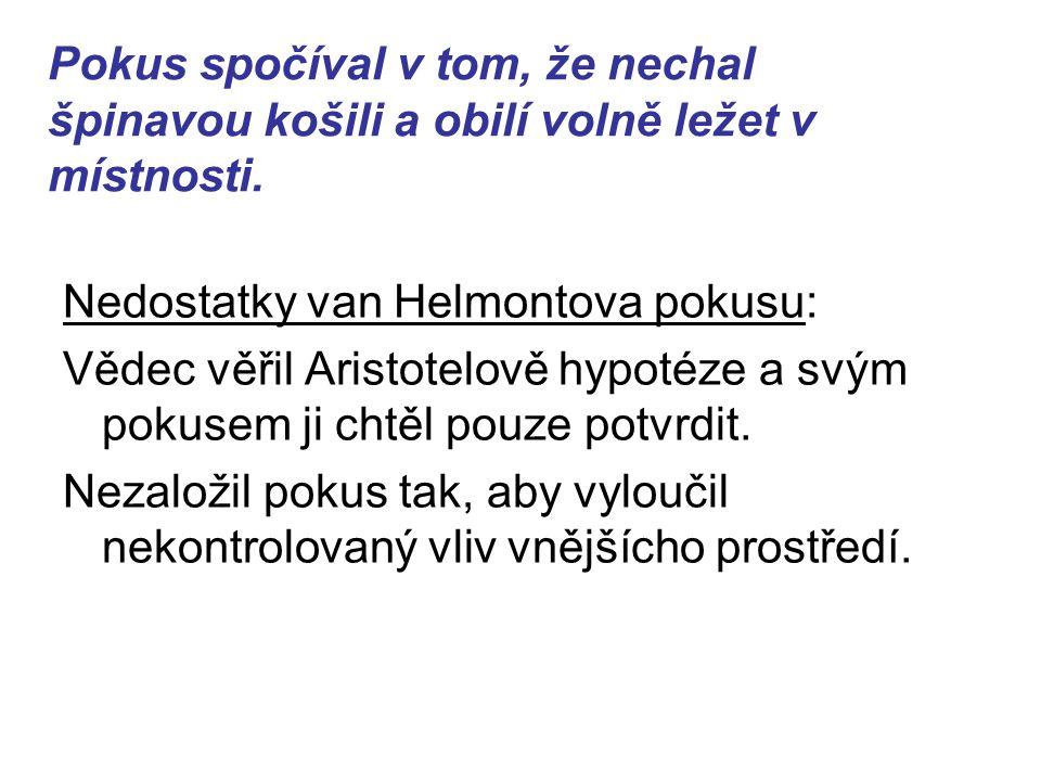 Nedostatky van Helmontova pokusu: Vědec věřil Aristotelově hypotéze a svým pokusem ji chtěl pouze potvrdit.