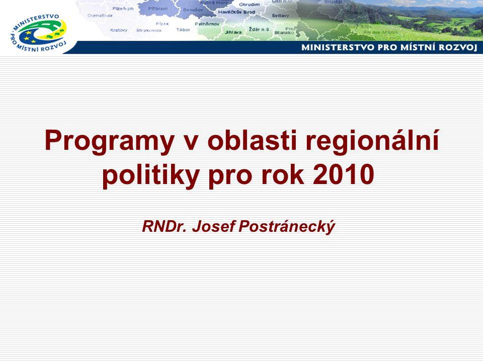 Programy v oblasti regionální politiky pro rok 2010 RNDr. Josef Postránecký