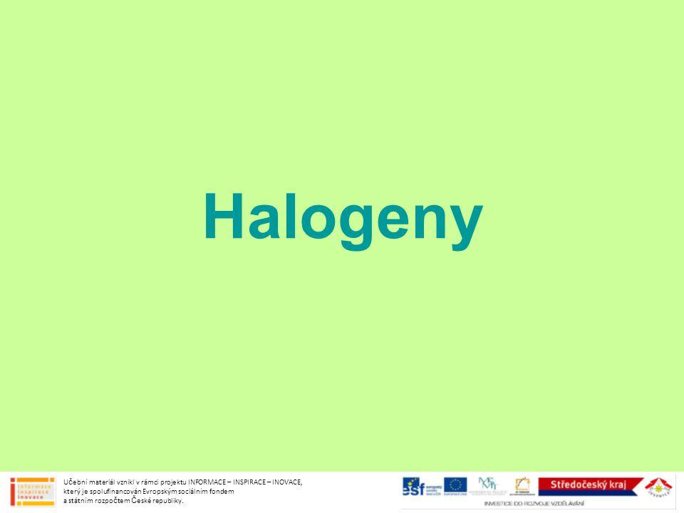 Halogeny Učební materiál vznikl v rámci projektu INFORMACE – INSPIRACE – INOVACE, který je spolufinancován Evropským sociálním fondem a státním rozpoč