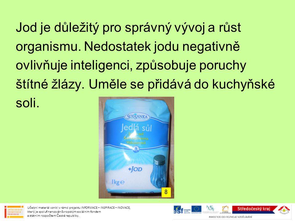 Jod je důležitý pro správný vývoj a růst organismu. Nedostatek jodu negativně ovlivňuje inteligenci, způsobuje poruchy štítné žlázy. Uměle se přidává