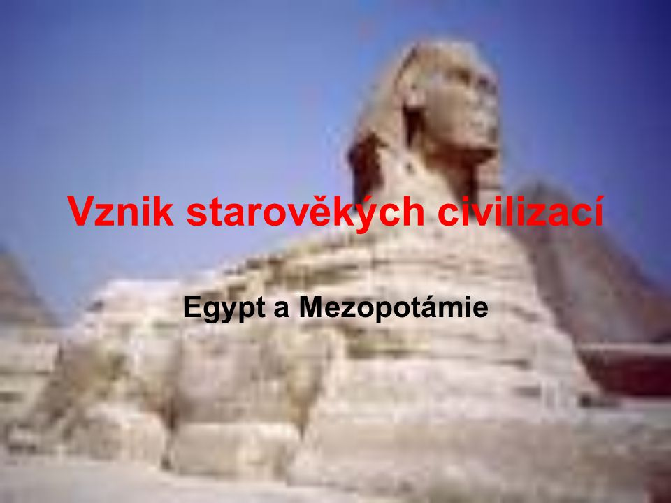 """Starověk počátek těžko přesně určit - vznik prvních """"civilizací - asi 4 tis."""