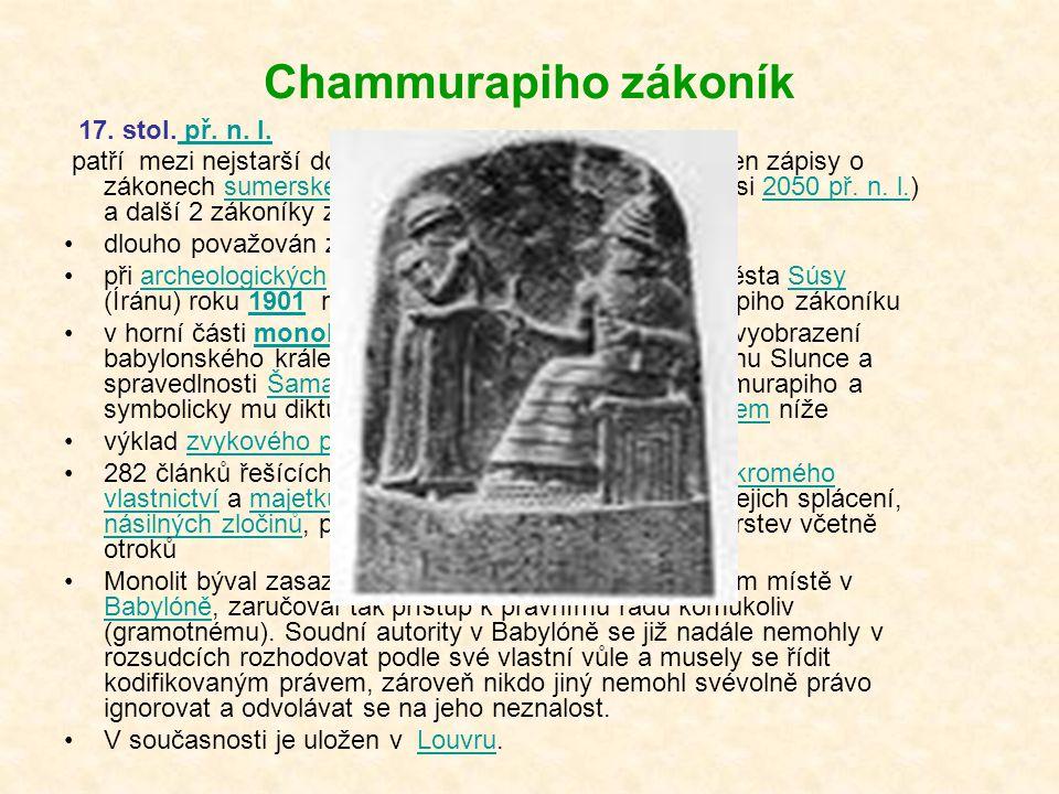 Chammurapiho zákoník 17. stol. př. n. l. př. n. l. patří mezi nejstarší dochované zákoníky vůbec, (starší jen zápisy o zákonech sumerského krále Urnam