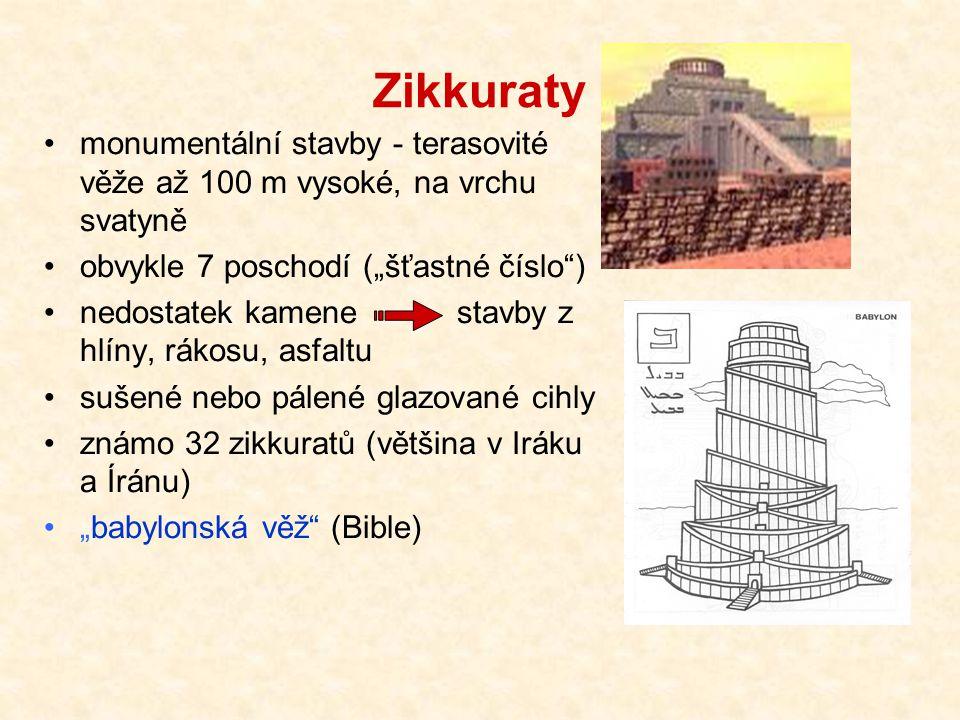 """Zikkuraty monumentální stavby - terasovité věže až 100 m vysoké, na vrchu svatyně obvykle 7 poschodí (""""šťastné číslo"""") nedostatek kamene stavby z hlín"""