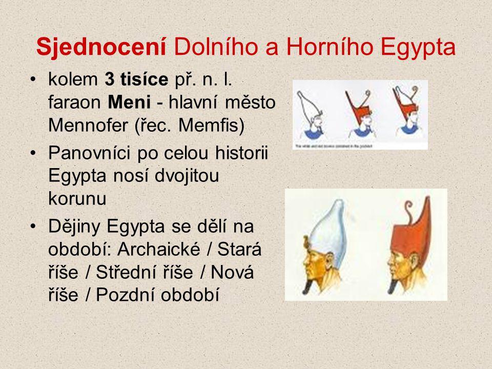 Sjednocení Dolního a Horního Egypta kolem 3 tisíce př. n. l. faraon Meni - hlavní město Mennofer (řec. Memfis) Panovníci po celou historii Egypta nosí