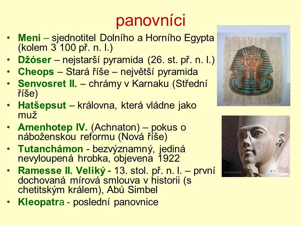 panovníci Meni – sjednotitel Dolního a Horního Egypta (kolem 3 100 př. n. l.) Džóser – nejstarší pyramida (26. st. př. n. l.) Cheops – Stará říše – ne