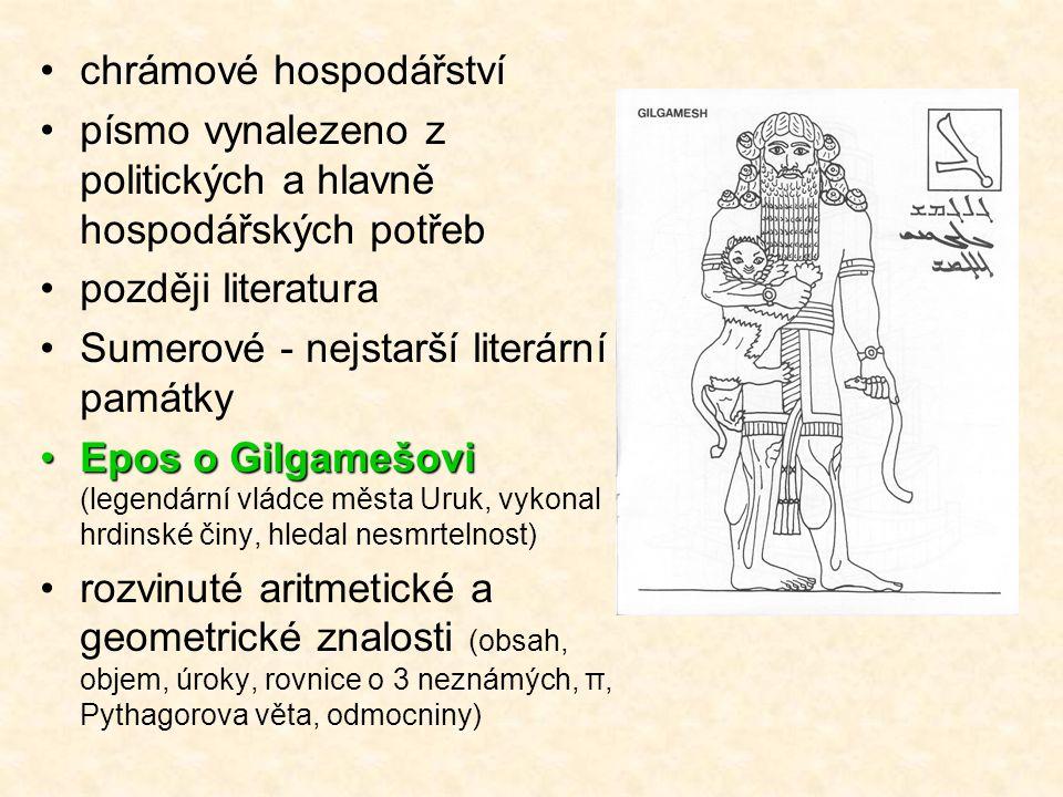 chrámové hospodářství písmo vynalezeno z politických a hlavně hospodářských potřeb později literatura Sumerové - nejstarší literární památky Epos o Gi
