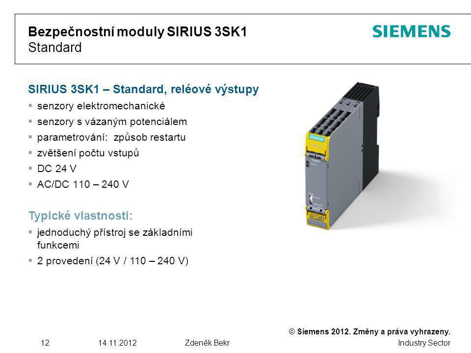 © Siemens 2012. Změny a práva vyhrazeny. Industry Sector 1214.11.2012Zdeněk Bekr Bezpečnostní moduly SIRIUS 3SK1 Standard SIRIUS 3SK1 – Standard, relé