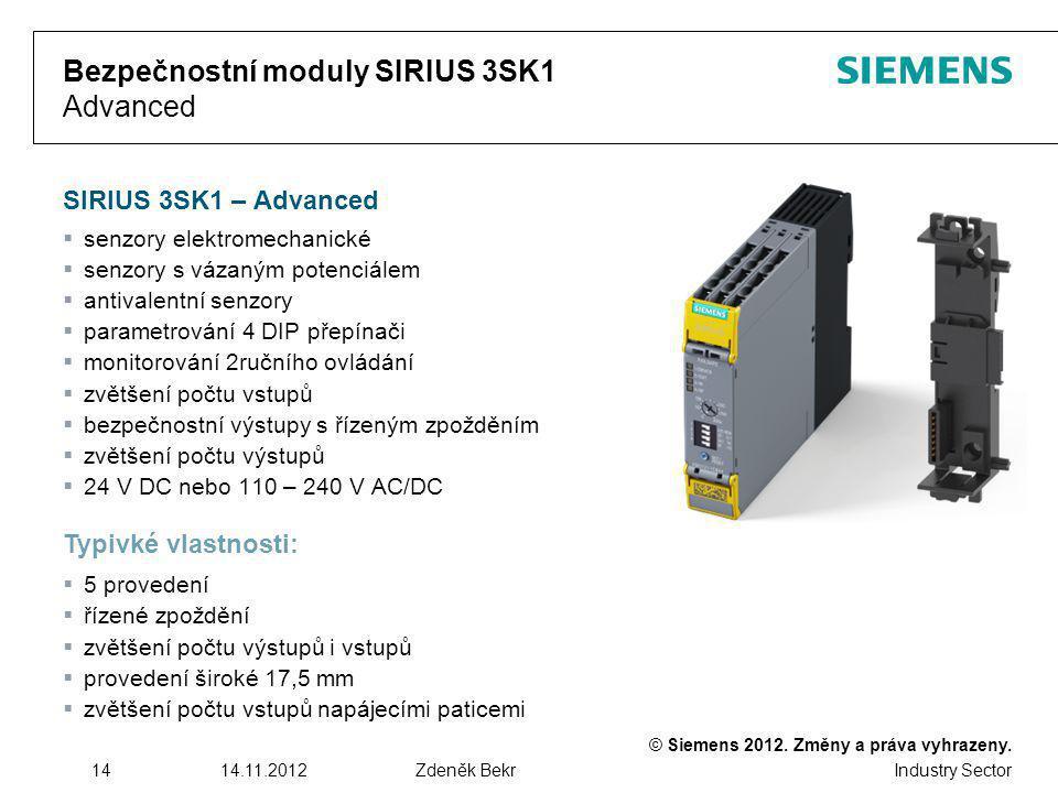 © Siemens 2012. Změny a práva vyhrazeny. Industry Sector 1414.11.2012Zdeněk Bekr Bezpečnostní moduly SIRIUS 3SK1 Advanced SIRIUS 3SK1 – Advanced  sen