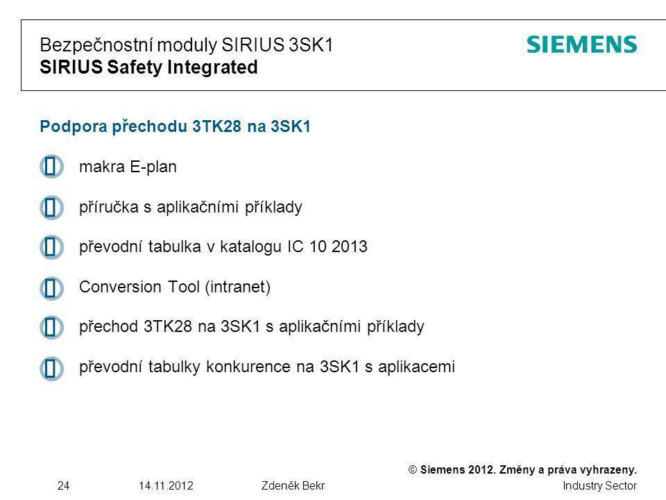 © Siemens 2012. Změny a práva vyhrazeny. Industry Sector 2414.11.2012Zdeněk Bekr Bezpečnostní moduly SIRIUS 3SK1 SIRIUS Safety Integrated Podpora přec