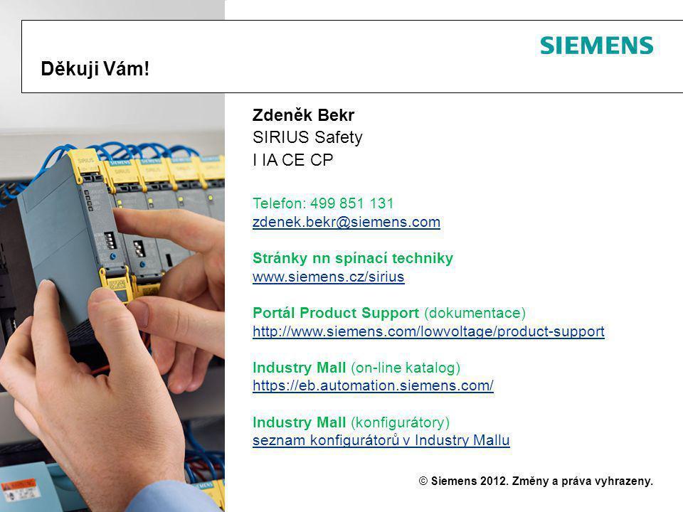 © Siemens 2012. Změny a práva vyhrazeny. Zdeněk Bekr SIRIUS Safety I IA CE CP Telefon: 499 851 131 zdenek.bekr@siemens.com Stránky nn spínací techniky