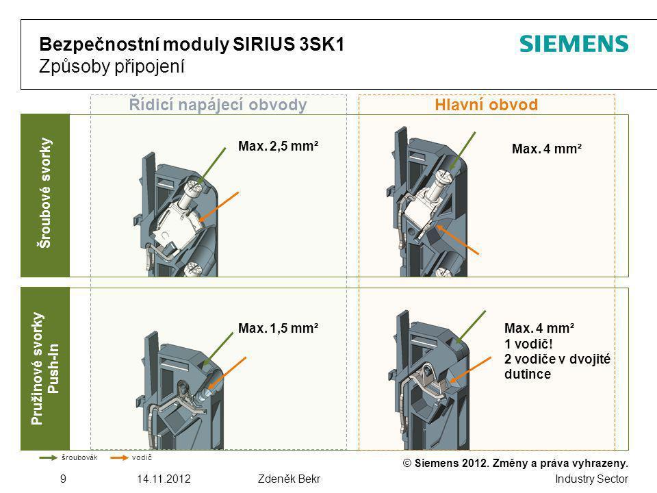 © Siemens 2012. Změny a práva vyhrazeny. Industry Sector 914.11.2012Zdeněk Bekr Bezpečnostní moduly SIRIUS 3SK1 Způsoby připojení šroubovák vodič Hlav