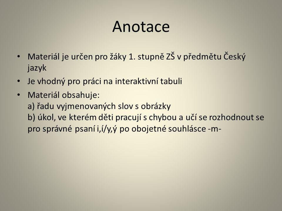 Anotace Materiál je určen pro žáky 1. stupně ZŠ v předmětu Český jazyk Je vhodný pro práci na interaktivní tabuli Materiál obsahuje: a) řadu vyjmenova