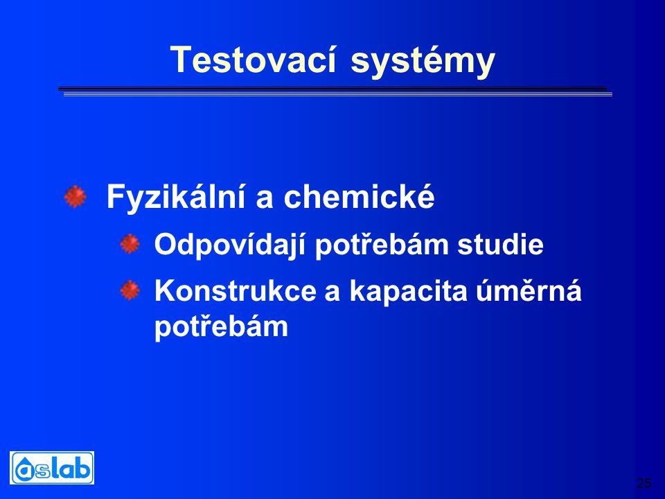 25 Testovací systémy Odpovídají potřebám studie Konstrukce a kapacita úměrná potřebám Fyzikální a chemické