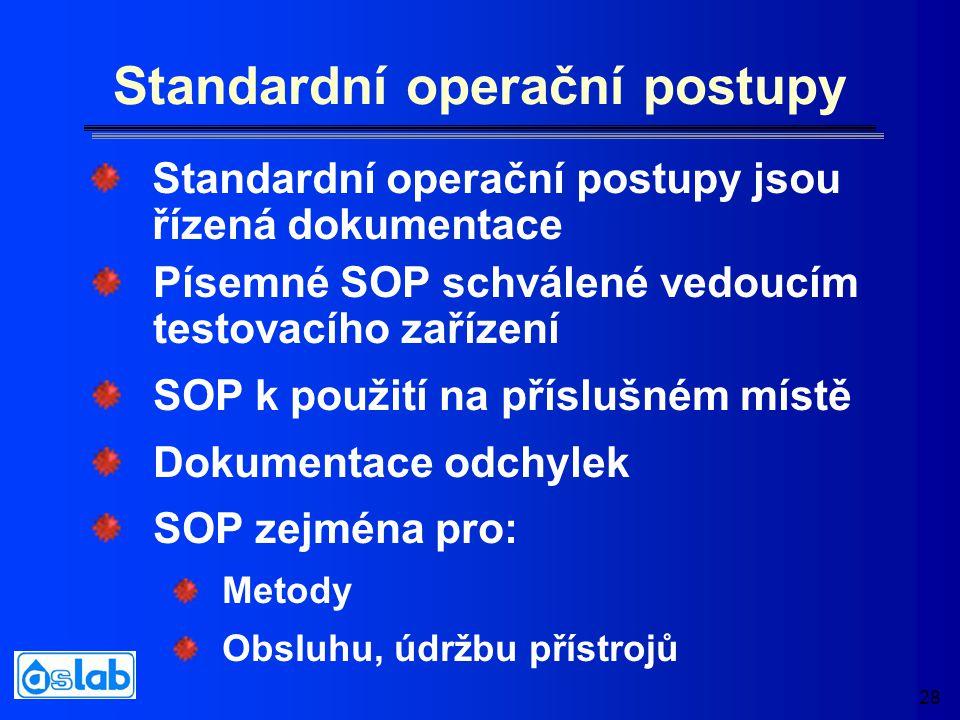 28 Standardní operační postupy Písemné SOP schválené vedoucím testovacího zařízení SOP k použití na příslušném místě Dokumentace odchylek SOP zejména pro: Metody Obsluhu, údržbu přístrojů Standardní operační postupy jsou řízená dokumentace