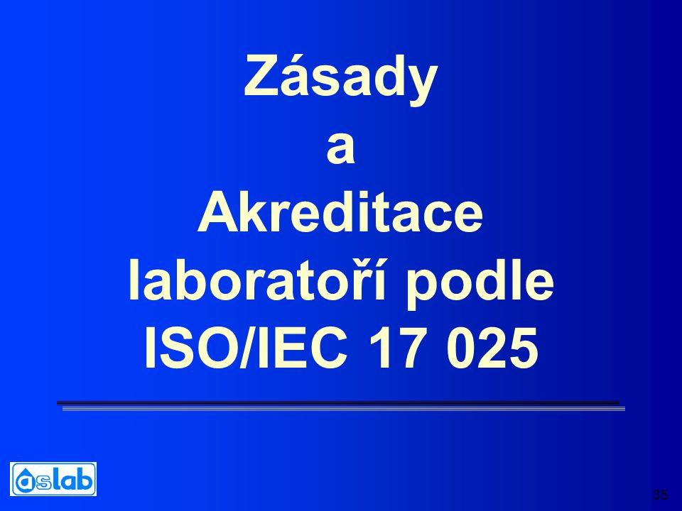 35 Zásady a Akreditace laboratoří podle ISO/IEC 17 025