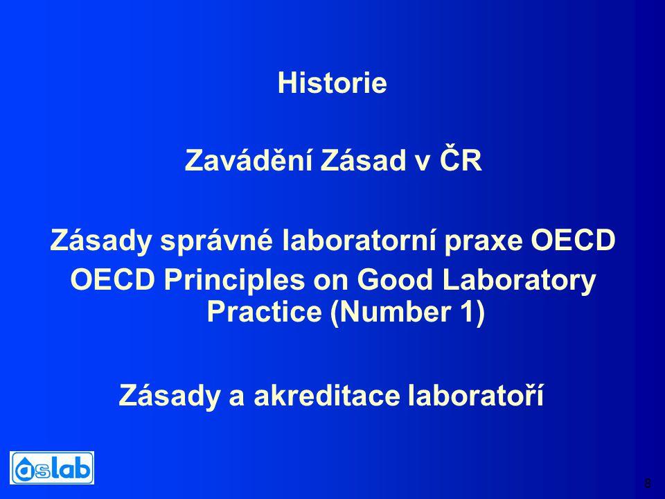 8 Zásady správné laboratorní praxe OECD OECD Principles on Good Laboratory Practice (Number 1) Historie Zavádění Zásad v ČR Zásady a akreditace laboratoří