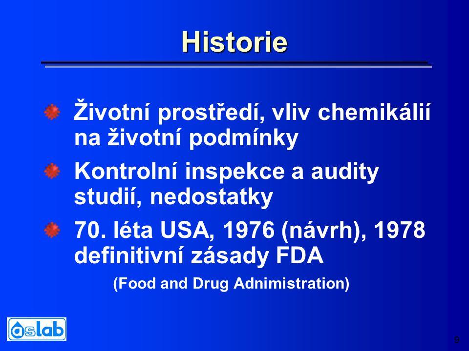 9 Historie Životní prostředí, vliv chemikálií na životní podmínky Kontrolní inspekce a audity studií, nedostatky 70. léta USA, 1976 (návrh), 1978 defi