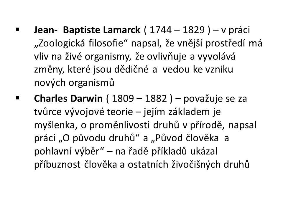 """ Jean- Baptiste Lamarck ( 1744 – 1829 ) – v práci """"Zoologická filosofie"""" napsal, že vnější prostředí má vliv na živé organismy, že ovlivňuje a vyvolá"""