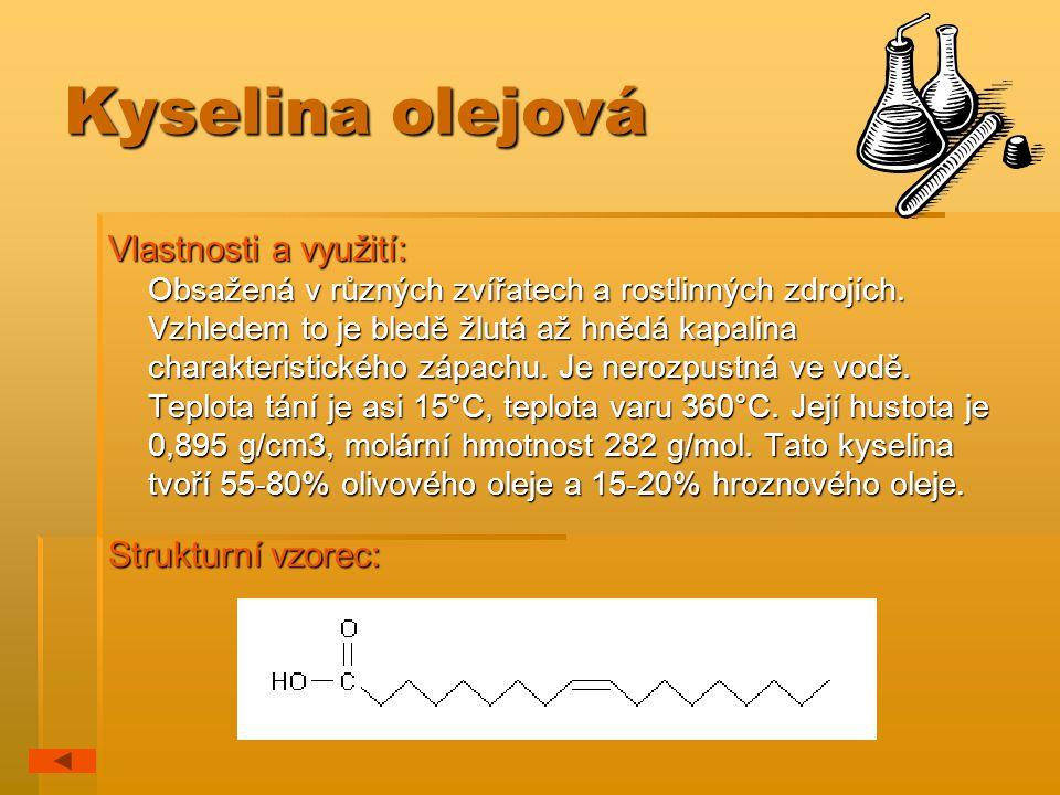 Kyselina olejová Vlastnosti a využití: Obsažená v různých zvířatech a rostlinných zdrojích. Vzhledem to je bledě žlutá až hnědá kapalina charakteristi