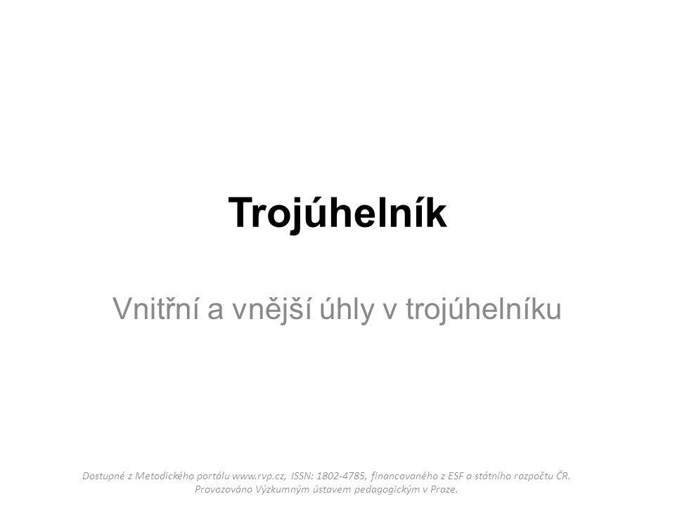 Trojúhelník Vnitřní a vnější úhly v trojúhelníku Dostupné z Metodického portálu www.rvp.cz, ISSN: 1802-4785, financovaného z ESF a státního rozpočtu ČR.
