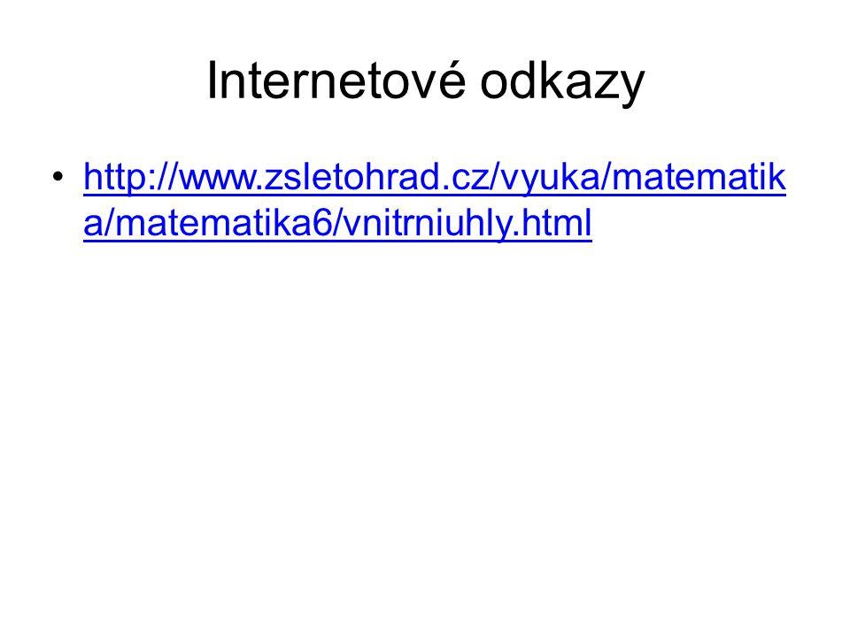 Internetové odkazy http://www.zsletohrad.cz/vyuka/matematik a/matematika6/vnitrniuhly.htmlhttp://www.zsletohrad.cz/vyuka/matematik a/matematika6/vnitrniuhly.html